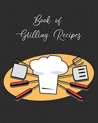 Book Of Grilling Recipes: Blank Journal For Recording Your BBQ And Grill Dishes