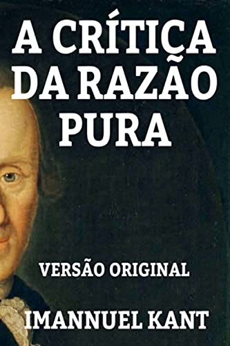 A CRÍTICA DA RAZÃO PURA: VERSÃO ORIGINAL - OBRA COMPLETA