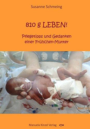 810 g LEBEN!: Pflegetipps und Gedanken einer Frühchen-Mutter