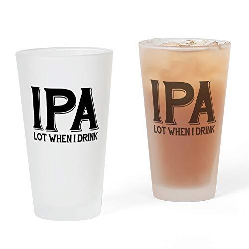 CafePress IPA Lot When I Drink Pint Glass, 16 oz. Drinking Glass