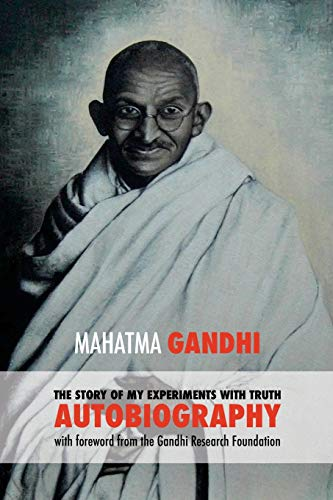 The Story of My Experiments with Truth: Mahatma Gandhi's Autobiography with a Foreword by the Gandhi Research Foundation