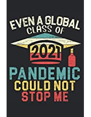 Class Of 2021 Even A Global Pandemic Could Not Stop Me: Class Of 2021 Graduating Notebook For High School College Kindergarten Graduation