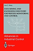 Data Mining and Knowledge Discovery for Process Monitoring and Control (Advances in Industrial Control)