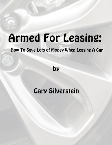 Armed For Leasing:  How To Save Lots of Money When Leasing A Car (English Edition)