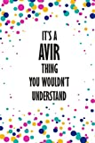 It's a Avir Thing You Wouldn't Understand: Funny Lined Journal Notebook, College Ruled Lined Paper,Personalized Name gifts for girls, women & men : School gifts for kids , Gifts for Avir Matte cover