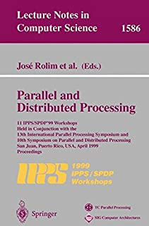 Parallel and Distributed Processing: 11th IPPS/SPDP'99 Workshops Held in Conjunction with the 13th International Parallel Processing Symposium and ... (Lecture Notes in Computer Science)