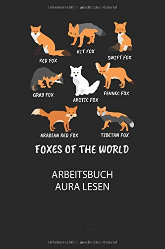 FOXES OF THE WORLD red fox/ kit fox/ swift fox/ gray fox/ arctic fox/ fennec fox/ arabian fox/ tibetian fox - Arbeitsbuch Aura lesen: Arbeitsbuch, um ... anderen Menschen zu lesen und zu bewerten.