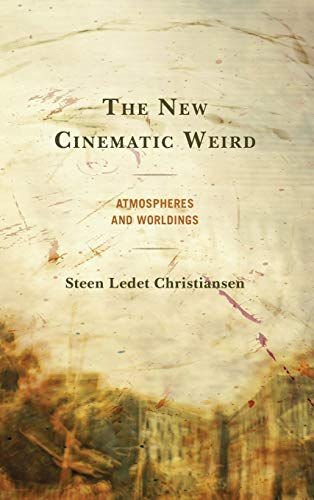The New Cinematic Weird: Atmospheres and Worldings
