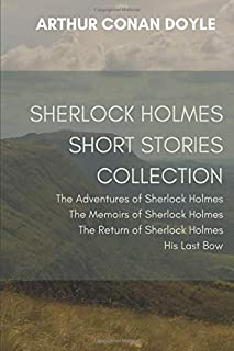 Sherlock Holmes Short Stories Collection: The Adventures of Sherlock Holmes, The Memoirs of Sherlock Holmes, The Return of...