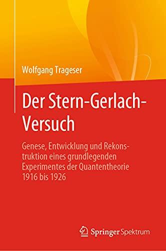 Der Stern-Gerlach-Versuch: Genese, Entwicklung und Rekonstruktion eines grundlegenden Experimentes der Quantentheorie 1916 bis 1926