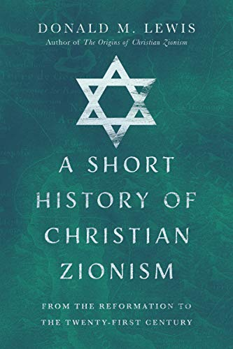 A Short History of Christian Zionism: From the Reformation to the Twenty-First Century (English Edition)