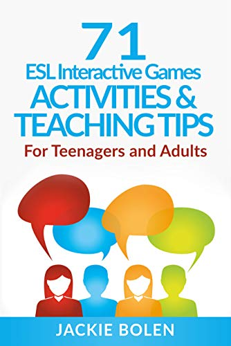 71 ESL Interactive Games, Activities & Teaching Tips: For English Teachers of Teenagers and Adults...
