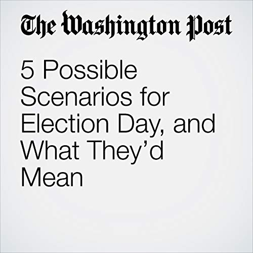 5 Possible Scenarios for Election Day, and What They'd Mean audiobook cover art