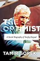 The Optimist: A Social Biography of Tawfiq Zayyad (Stanford Studies in Middle Eastern and Islamic Societies and Cultures)