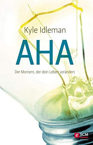 Buchseite und Rezensionen zu 'AHA: Der Moment, der dein Leben verändert' von Kyle Idleman