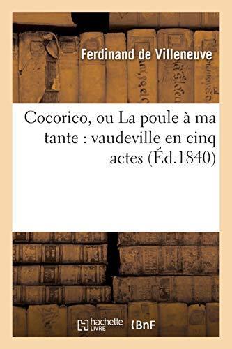 Cocorico, ou La poule à ma tante : vaudeville en cinq actes