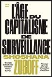 L'âge du capitalisme de surveillance - Le combat pour un avenir humain face aux nouvelles frontières du pouvoir