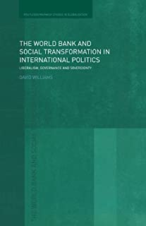 The World Bank and Social Transformation in International Politics: Liberalism, Governance and Sovereignty (Routledge Studies in Globalisation)