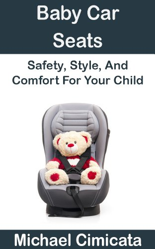 Baby Car Seats: Safety, Style, And Comfort For Your Child (English Edition)