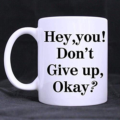 Lustige Zitate Hey nicht aufgeben Okay Ermutigung Motivierende weiße Keramik Kaffeetassen Cup 11oz Größen