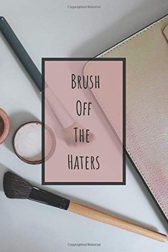 Brush Off The Haters: Make Up Organizer Notebook Bullet Journal Diary ( Make Up Junkies Must-Have )( 110 Pages Grid Paper 6 x 9 ) (Beauty Quotes Notebooks, Band 5)