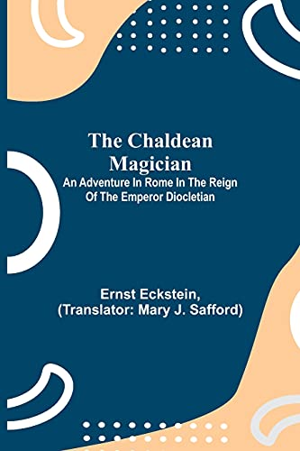 The Chaldean Magician; An Adventure in Rome in the Reign of the Emperor Diocletian