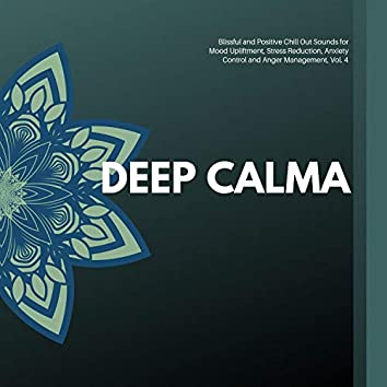 Deep Calma - Blissful And Positive Chill Out Sounds For Mood Upliftment, Stress Reduction, Anxiety Control And Anger Management, Vol. 4