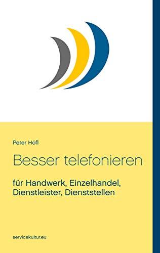 Besser telefonieren: für Handwerk, Einzelhandel, Dienstleister, Dienststellen