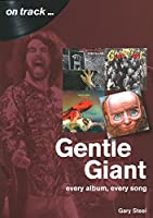 Gentle Giant: Every Album, Every Song (On Track)