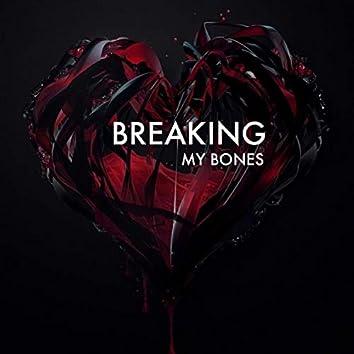 Breaking My Bones