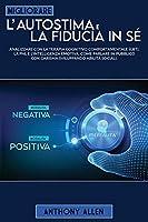 Migliorare l'autostima e la fiducia in sé: , analizzare con la terapia cognitivo comportamentale (cbt), programmazione neurolinguistica e l'intelligenza emotiva: Come parlare in pubblico con carisma sviluppando abilità