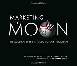 Marketing the Moon: The Selling of the Apollo Lunar Program by David Meerman Scott (2014-02-28)
