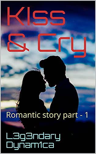 KIss & Cry: Romantic story part - 1 (English Edition)