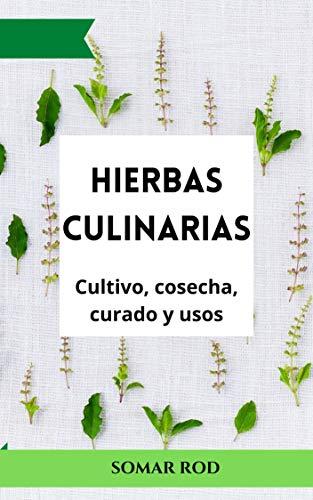 Hierbas Culinarias: Cultivo, Cosecha, Curado y Usos