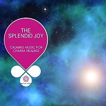 The Splendid Joy - Calming Music For Chakra Healing