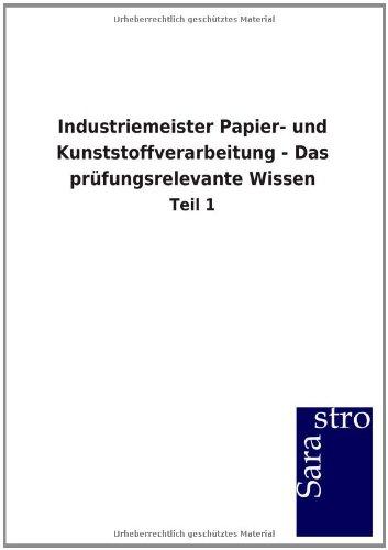 Industriemeister Papier- und Kunststoffverarbeitung - Das prüfungsrelevante Wissen: Teil 1