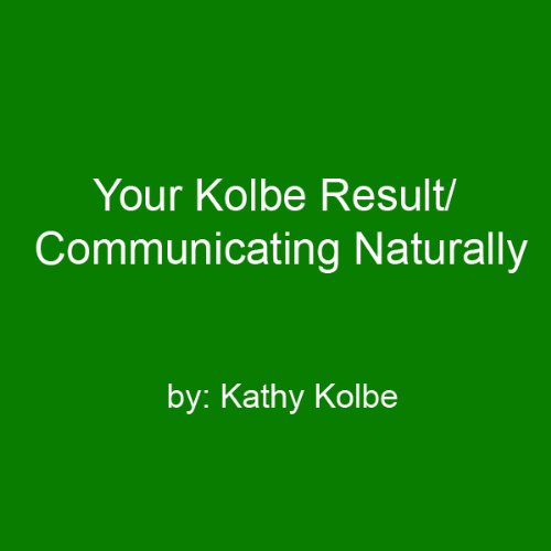 Your Kolbe Result/Communicating Naturally audiobook cover art