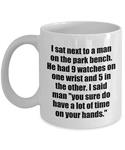 N\A Tazza da caffè Classica: Mi Sono Seduto Accanto a Un Uomo sulla panchina del Parco. Aveva 9 Orologi su Un Polso e 5 sull'altro. Ho Detto Amico 'certo Che ce l'hai. - Great G