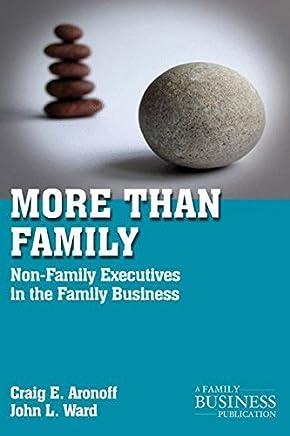More than Family: Non-Family Executives in the Family Business (A Family Business Publication) by C. Aronoff J. Ward(2011-01-11)