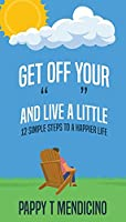Get Off Your and Live a Little