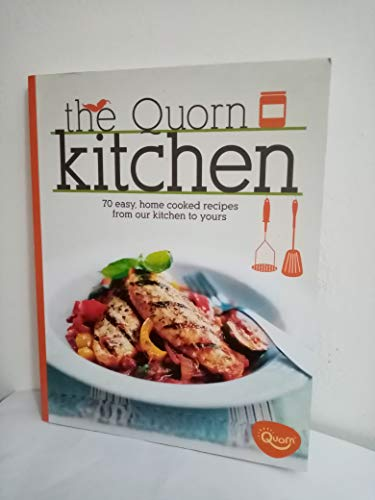 The Quorn Kitchen: 70 Easy, Home Cooked Recipes from Our Kitchen to...