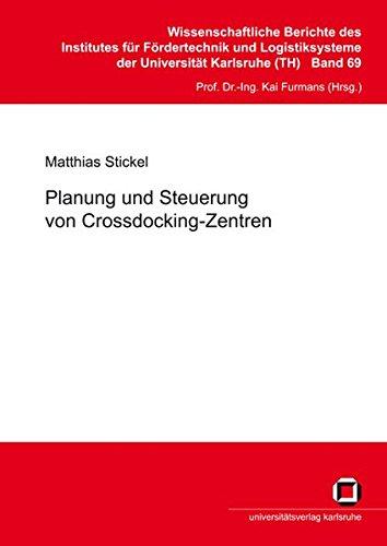 Planung und Steuerung von Crossdocking-Zentren (Wissenschaftliche Berichte des Institutes für Fördertechnik und Logistiksysteme der Universität Karlsruhe (TH))