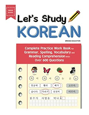 Let's Study Korean: Complete Practice Work Book for Grammar, Spelling, Vocabulary and Reading Comprehension With Over 600 Questions (Korean Study) by NEW AMPERSAND PUBLISHING