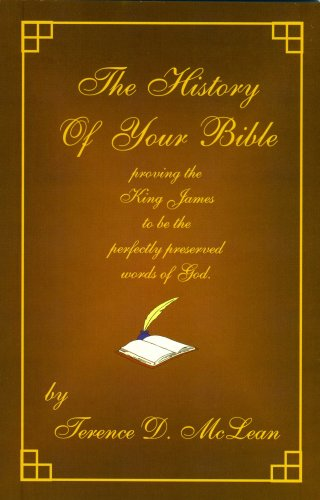 The History Of Your Bible proving the King James to be the perfectly preserved words of God
