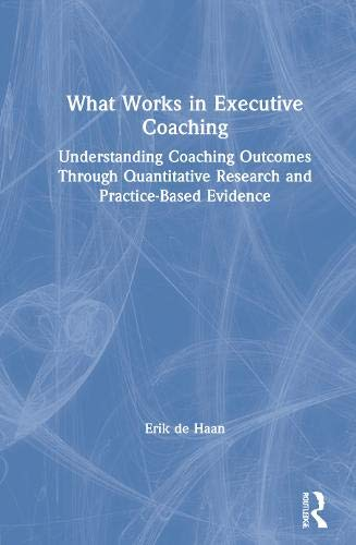 What Works in Executive Coaching: Understanding Outcomes Through Quantitative Research and Practice-Based Evidence