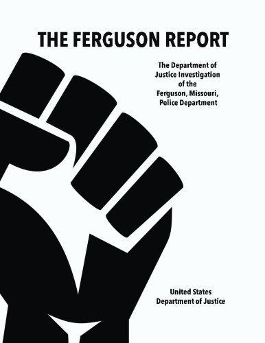 The Ferguson Report: The Department of Justice Investigation of the Ferguson, Missouri, Police Department