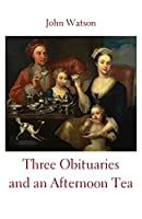 Three Obituaries and an Afternoon Tea