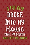 A Fat Guy Broke Into My House Stole My Cookies And Left Me Socks: Notebook Journal Composition Blank Lined Diary Notepad 120 Pages Paperback Red Points Santa Claus
