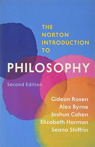 Compare Textbook Prices for The Norton Introduction to Philosophy Second Edition ISBN 9780393624427 by Rosen, Gideon,Byrne, Alex,Cohen, Joshua,Harman, Elizabeth,Shiffrin, Seana Valentine