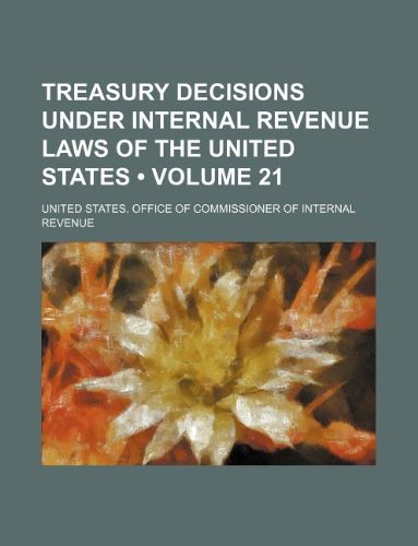 Treasury Decisions Under Internal Revenue Laws of the United States (Volume 21)